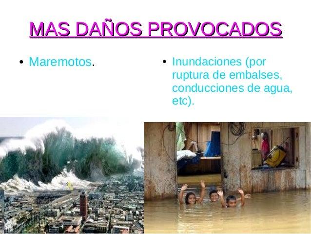 MAS DAÑOS PROVOCADOS●   Maremotos.   ●   Inundaciones (por                     ruptura de embalses,                     co...