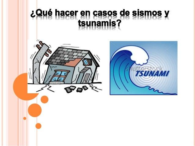 ¿Que hacer en casos de terremotos y tsunamis?