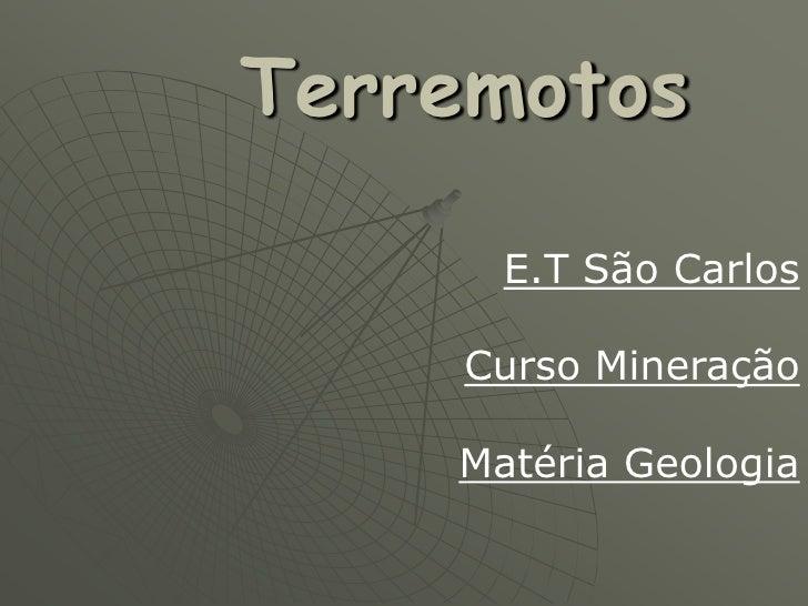 Terremotos      E.T São Carlos    Curso Mineração    Matéria Geologia