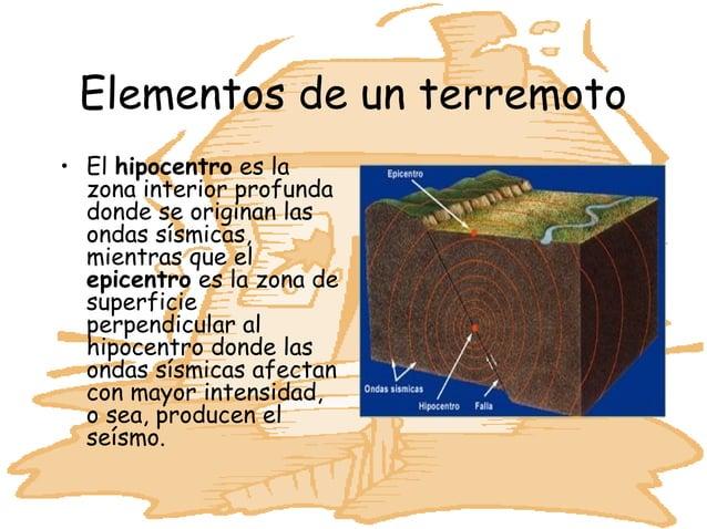 Elementos de un terremoto• El hipocentro es la  zona interior profunda  donde se originan las  ondas sísmicas,  mientras q...