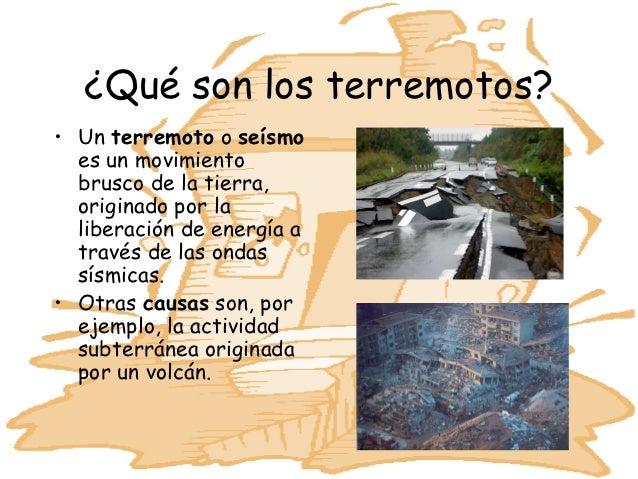 ¿Qué son los terremotos?• Un terremoto o seísmo  es un movimiento  brusco de la tierra,  originado por la  liberación de e...