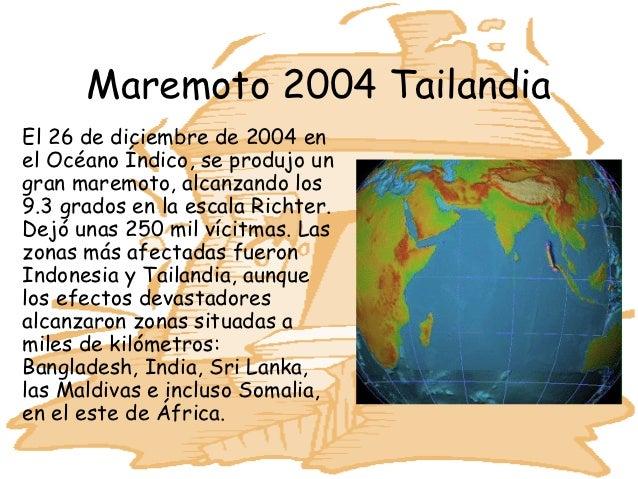 Maremoto 2004 TailandiaEl 26 de diciembre de 2004 enel Océano Índico, se produjo ungran maremoto, alcanzando los9.3 grados...