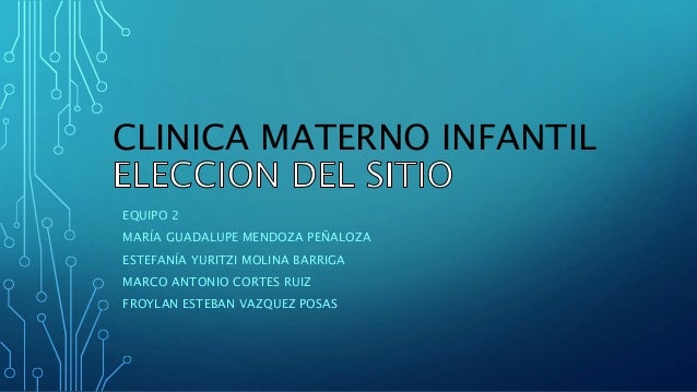 CLINICA MATERNO INFANTIL EQUIPO 2 MARÍA GUADALUPE MENDOZA PEÑALOZA ESTEFANÍA YURITZI MOLINA BARRIGA MARCO ANTONIO CORTES R...