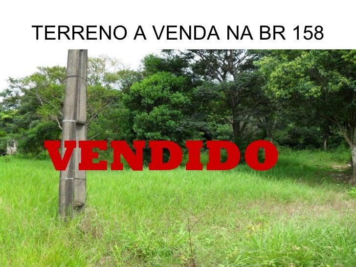 TERRENO A VENDA NA BR 158 VENDIDO