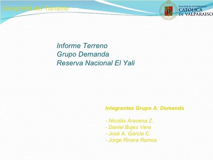 Integrantes Grupo A: Demanda - Nicolás Aravena Z. - Daniel Bujes Vera - José A. García C. - Jorge Rivera Ramos Geografía d...