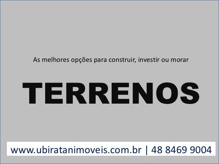As melhores opções para construir, investir ou morar<br />TERRENOS<br />www.ubiratanimoveis.com.br | 48 8469 9004<br />