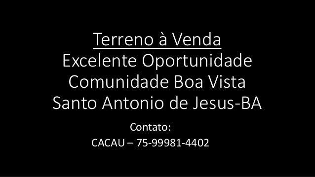 Terreno à Venda Excelente Oportunidade Comunidade Boa Vista Santo Antonio de Jesus-BA Contato: CACAU – 75-99981-4402