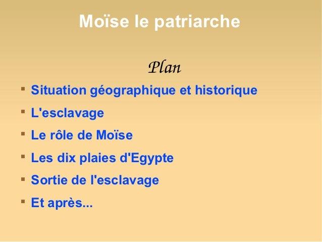 Moïse le patriarche                       Plan    Situation géographique et historique    Lesclavage    Le rôle de Moïs...