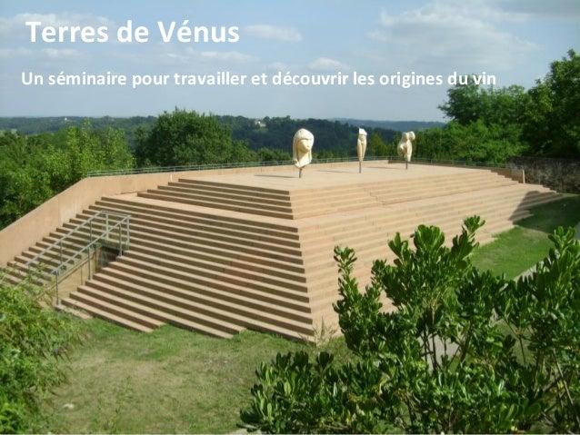 Page  1 Terres de Vénus Un séminaire pour travailler et découvrir les origines du vin