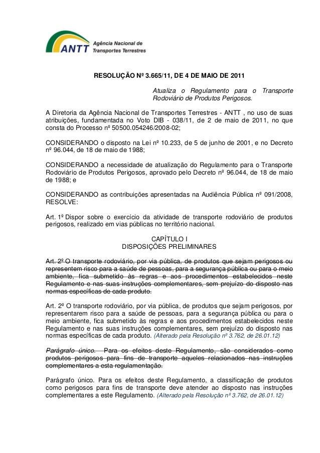 RESOLUÇÃO Nº 3.665/11, DE 4 DE MAIO DE 2011  Atualiza o Regulamento para o Transporte  Rodoviário de Produtos Perigosos.  ...