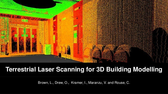 Brown, L., Drew, O., Kramer, I., Maranzu, V. and Rouse, C. Terrestrial Laser Scanning for 3D Building Modelling