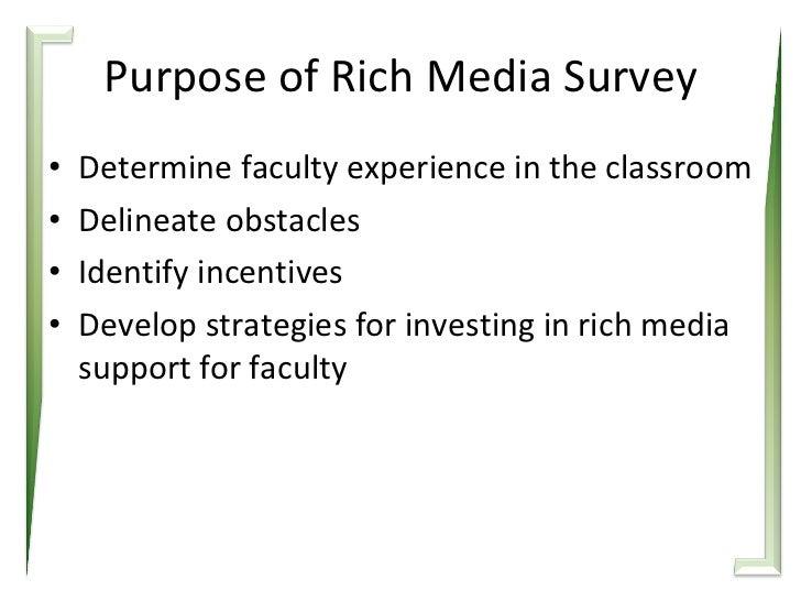 Purpose of Rich Media Survey <ul><li>Determine faculty experience in the classroom </li></ul><ul><li>Delineate obstacles <...