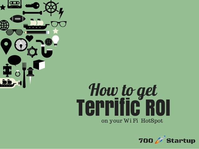 How to get  Terrific ROI on your Wi Fi HotSpot