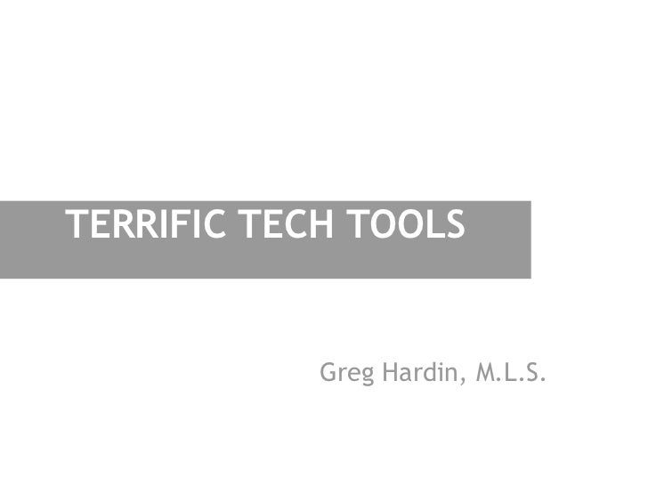 TERRIFIC TECH TOOLS            Greg Hardin, M.L.S.