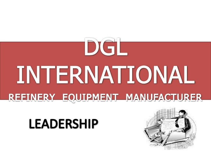 DGL INTERNATIONAL <br />REFINERY  EQUIPMENT  MANUFACTURER<br />LEADERSHIP<br />
