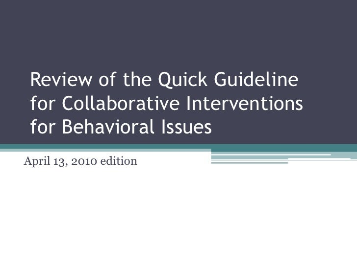 Review of the Quick Guideline for Collaborative Interventions for Behavioral Issues <br />April 13, 2010 edition <br />