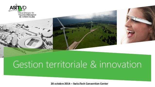 Gestion territoriale & innovation  28 octobre 2014 –SwissTechConvention Center