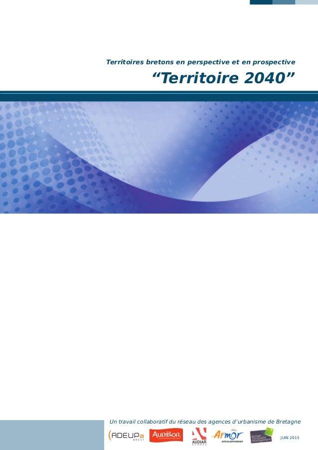 """""""Territoire 2040"""" Territoires bretons en perspective et en prospective Un travail collaboratif du réseau des agences d'urb..."""