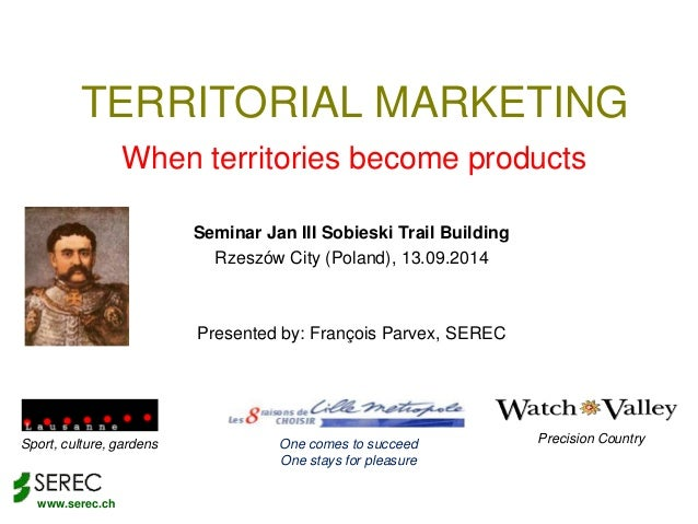 TERRITORIAL MARKETING  www.serec.ch  When territories become products  Seminar Jan III Sobieski Trail Building  Rzeszów Ci...