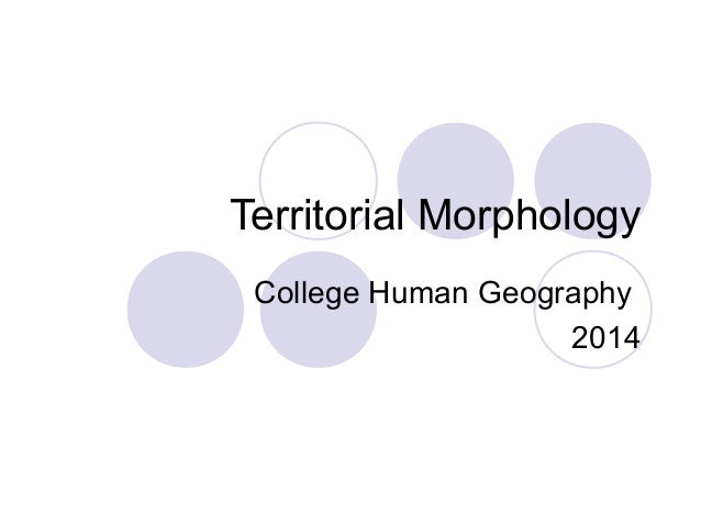 Territorial Morphology College Human Geography 2014