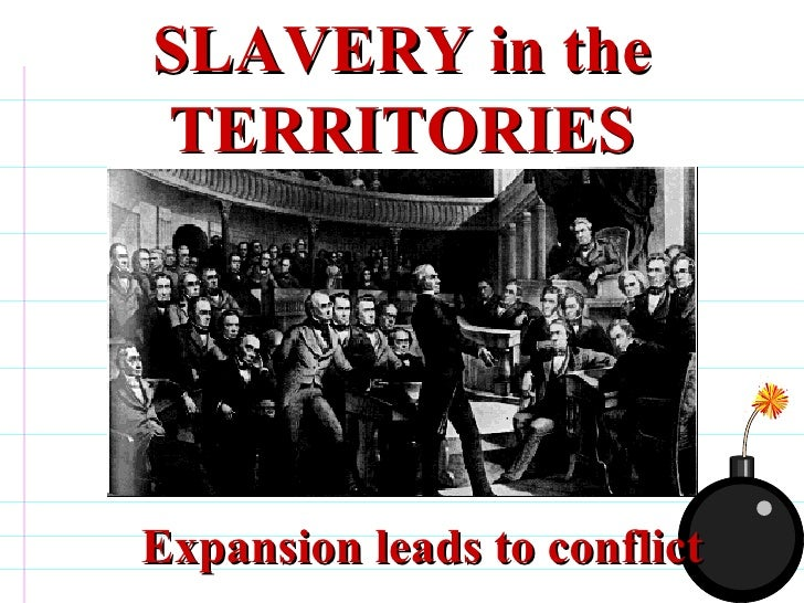 SLAVERY in the TERRITORIES Expansion leads to conflict