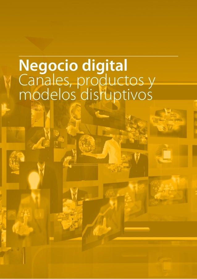 Negocio digital  Canales, productos y  modelos disruptivos