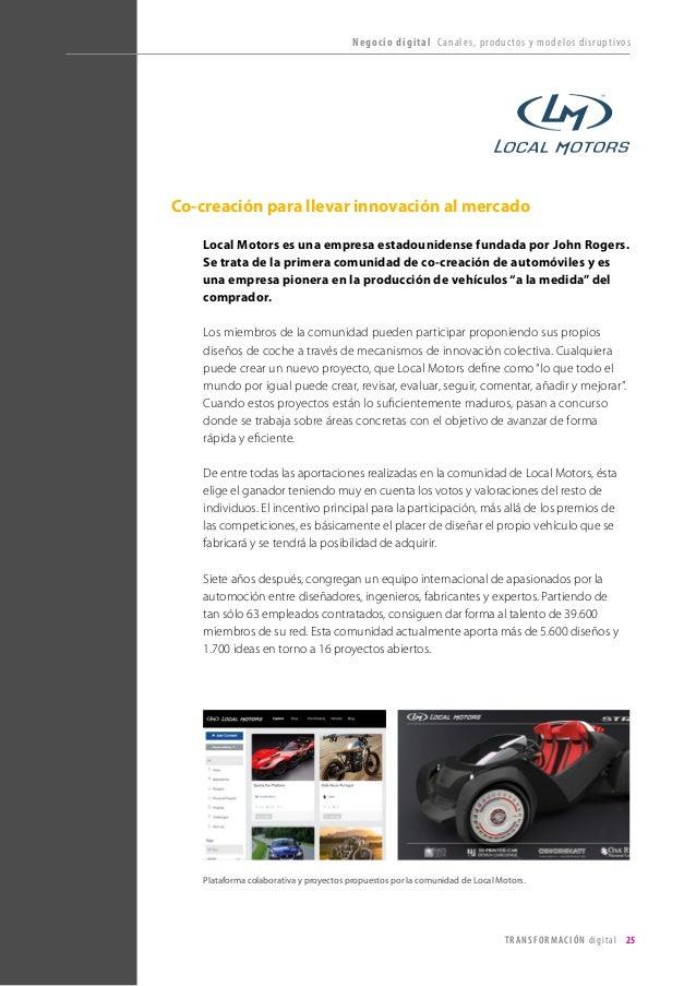 T R ANS F O RMA C I ÓN d i g i t a l 25  Co-creación para llevar innovación al mercado  Local Motors es una empresa estado...