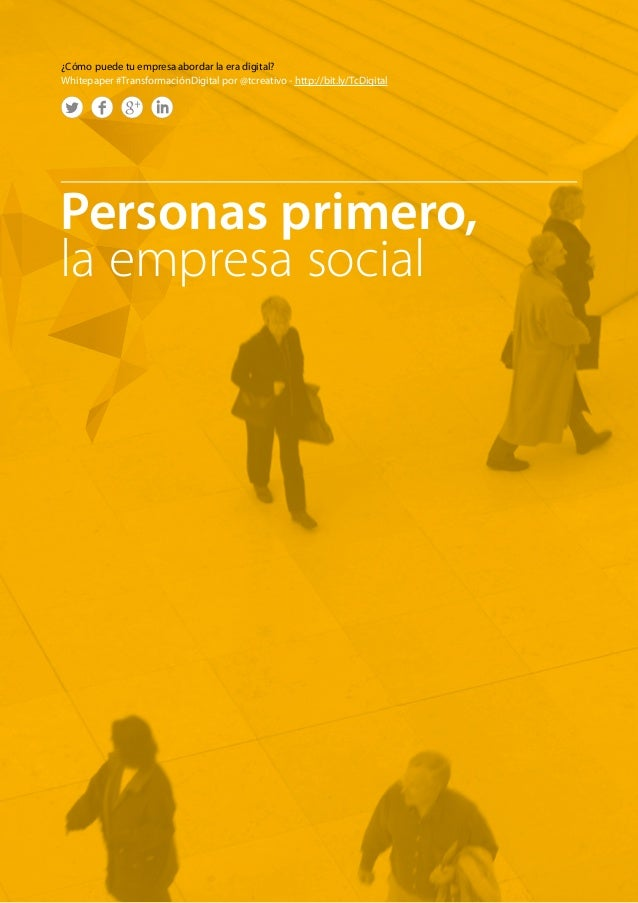 Personas primero,  la empresa social  ¿Cómo puede tu empresa abordar la era digital?  Whitepaper #TransformaciónDigital po...
