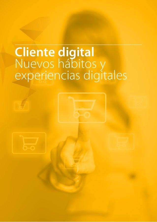 Cliente digital  Nuevos hábitos y  experiencias digitales