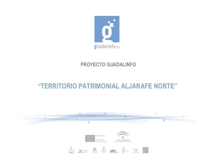 "PROYECTO GUADALINFO "" TERRITORIO PATRIMONIAL ALJARAFE NORTE"""