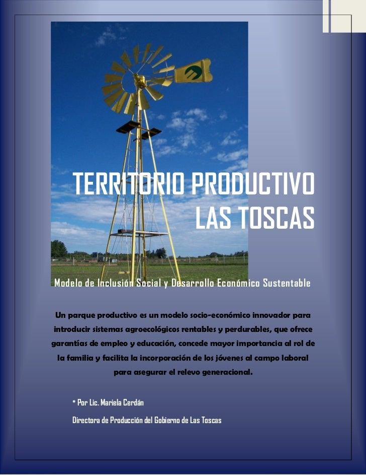 TERRITORIO PRODUCTIVO                LAS TOSCASModelo de Inclusión Social y Desarrollo Económico Sustentable Un parque pro...