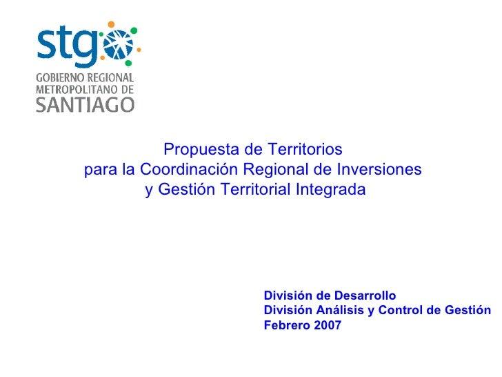 Propuesta de Territorios  para la Coordinación Regional de Inversiones  y Gestión Territorial Integrada División de Desarr...