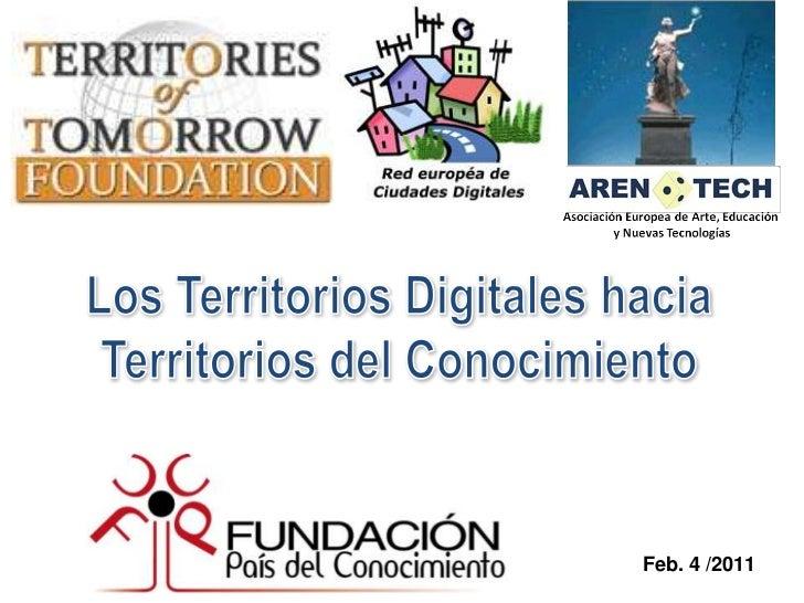Los Territorios Digitales hacia Territorios del Conocimiento<br />Feb. 4 /2011<br />