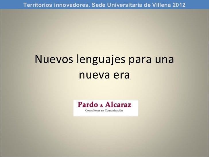 Territorios innovadores. Sede Universitaria de Villena 2012    Nuevos lenguajes para una            nueva era