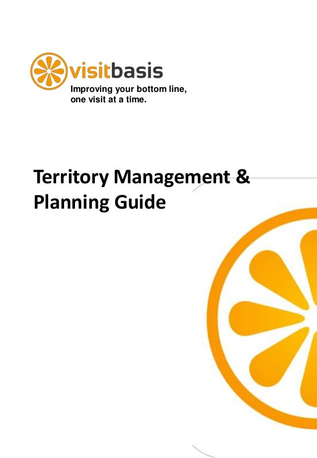 Improving your bottom line, one visit at a time. Territory Management & Planning Guide
