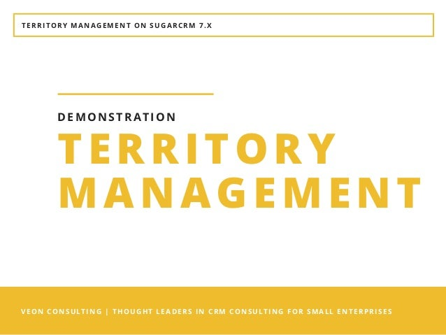 TERRITORY MANAGEMENT ON SUGARCRM 7.X VEON CONSULTING |THOUGHT LEADERS IN CRM CONSULTING FOR SMALL ENTERPRISES TERRITORY M...
