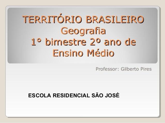 EFàFàITJFàIO BFLASILIIFiO Geografia 1° bimestre 29 ano de Ens i n o JVJ é CJ i o  Professor:  Gilberto Pires  ESCOLA RESID...