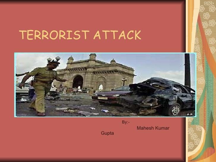 TERRORIST ATTACK By:- Mahesh Kumar Gupta
