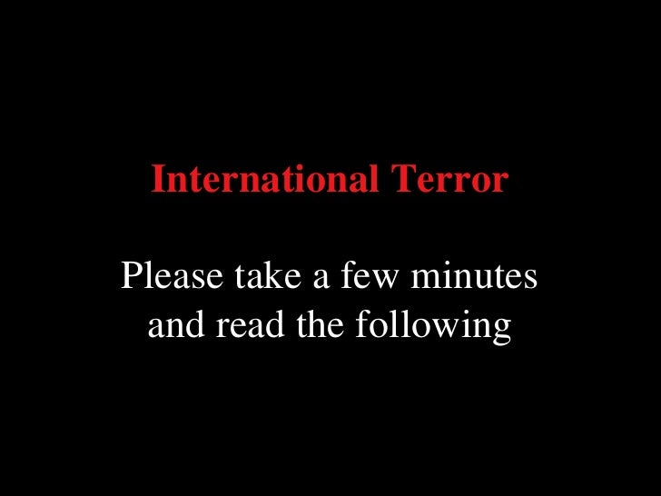 International Terror Please take a few minutes and read the following