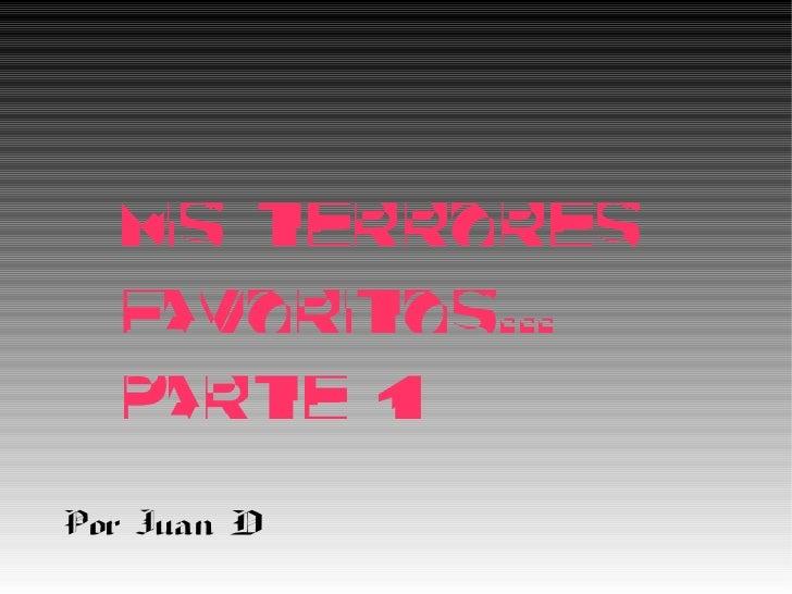 MIS TERRORES  FAVORITOs...  Parte 1ªPor Juan D