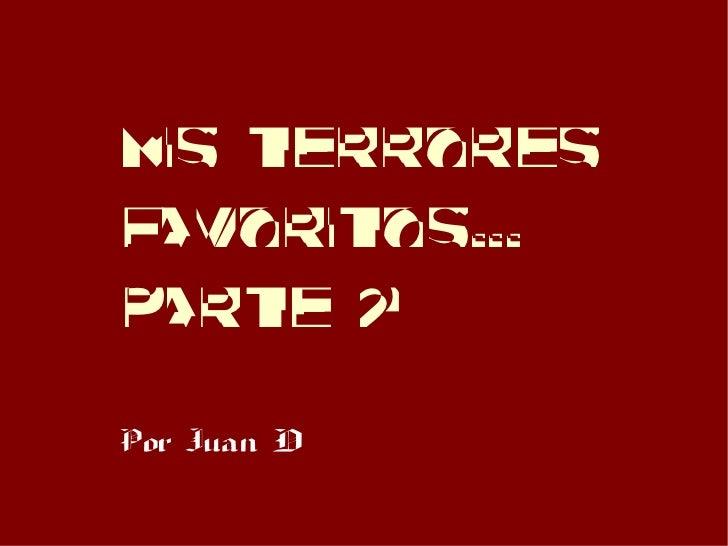 MIS TERRORESFAVORITOs...Parte 2ªPor Juan D