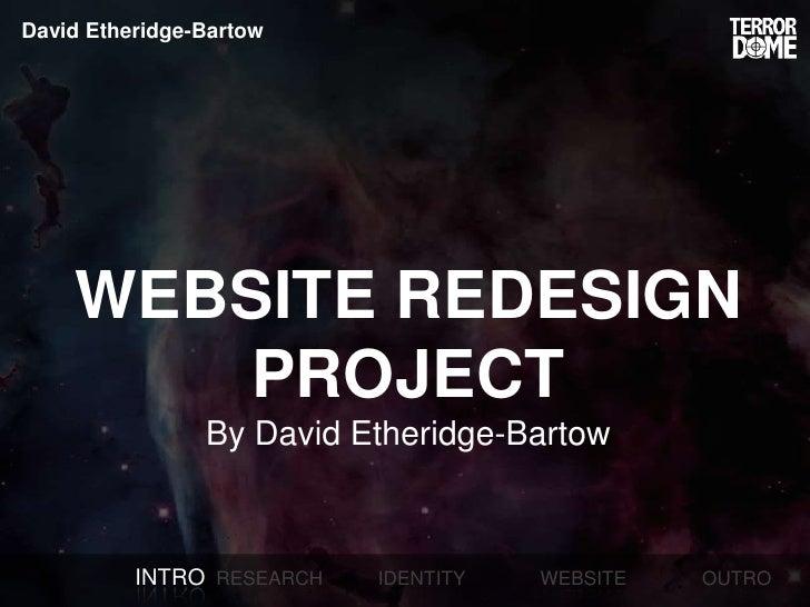David Etheridge-Bartow         WEBSITE REDESIGN        PROJECT                 By David Etheridge-Bartow              INTR...