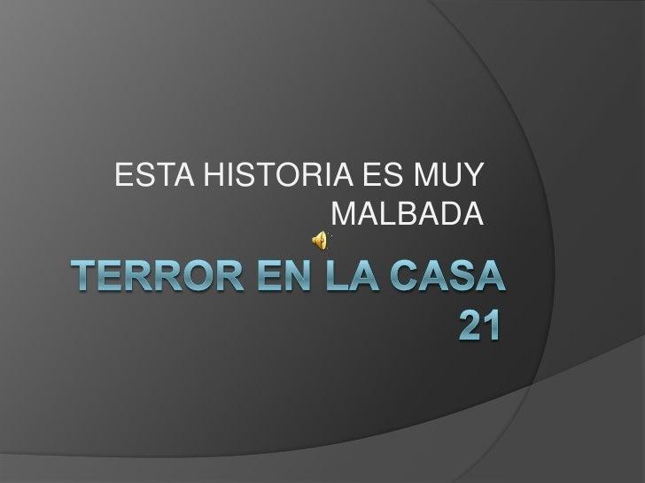 ESTA HISTORIA ES MUY            MALBADA