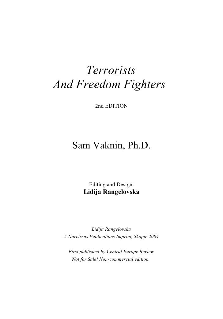Terrorists And Freedom Fighters                2nd EDITION          Sam Vaknin, Ph.D.               Editing and Design:   ...