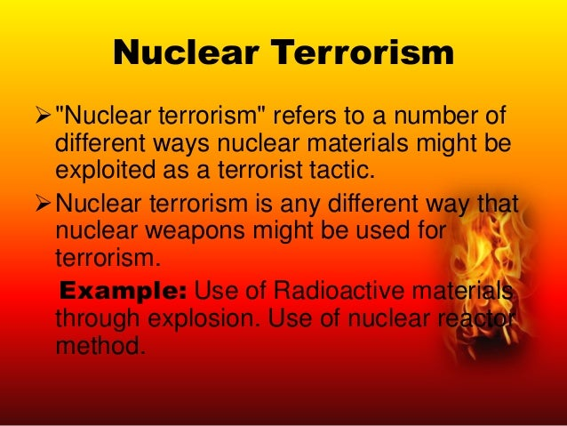 """Nuclear Terrorism """"Nuclear terrorism"""" refers to a number of different ways nuclear materials might be exploited as a terr..."""