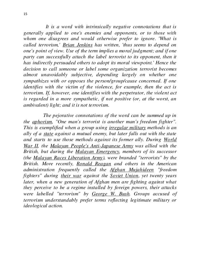 can terrorism be morally justified In his article can terrorism be justified, valls criticises walzer's (1992) dismissal that terrorism may be justified and advocates that 'on the most plausible account of the just war theory, taking into account the ultimate moral basis of its criteria, violence undertaken by non-state actors can, in principle, satisfy the requirements of a.