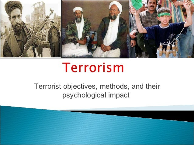 Terrorist objectives, methods, and their          psychological impact