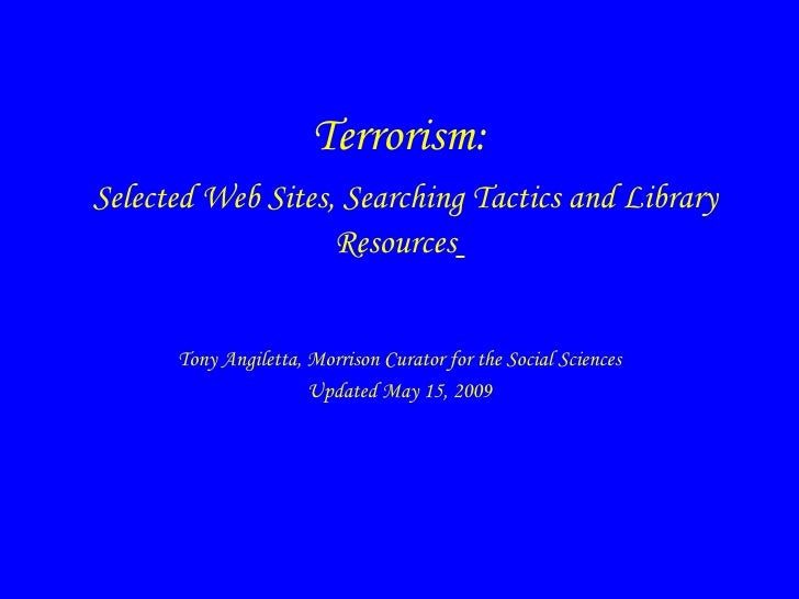 Terrorism: Selected Web Sites, Searching Tactics and Library                    Resources         Tony Angiletta, Morrison...