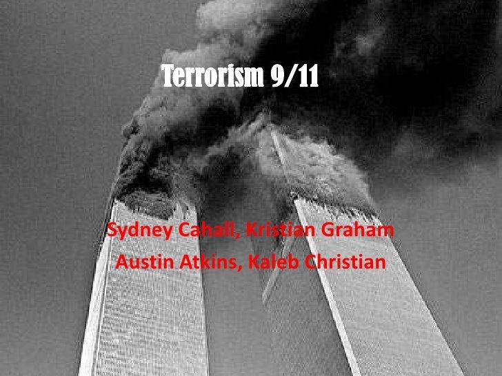 Terrorism 9/11<br />Sydney Cahall, Kristian Graham<br />Austin Atkins, Kaleb Christian<br />