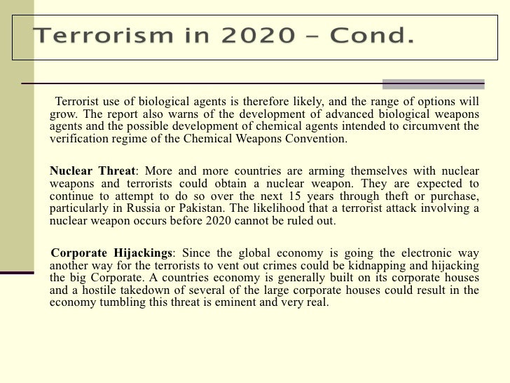 terrorism a global threat Global security brief #3: climate change poses greater security threat than terrorism as early as 1988, scientists cautioned that human tinkering with the earth's climate amounted to an unintended, uncontrolled globally pervasive experiment whose ultimate consequences could be second only to a global nuclear war.